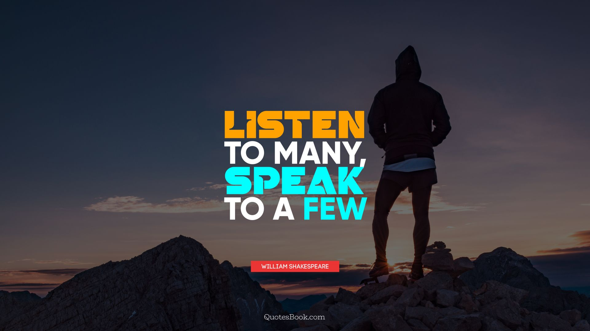 Listen to many, speak to a few. - Quote by William Shakespeare