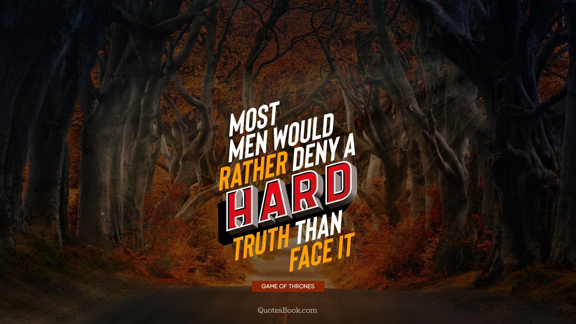 Most men would rather deny a hard truth than face it. - Quote by George R.R. Martin