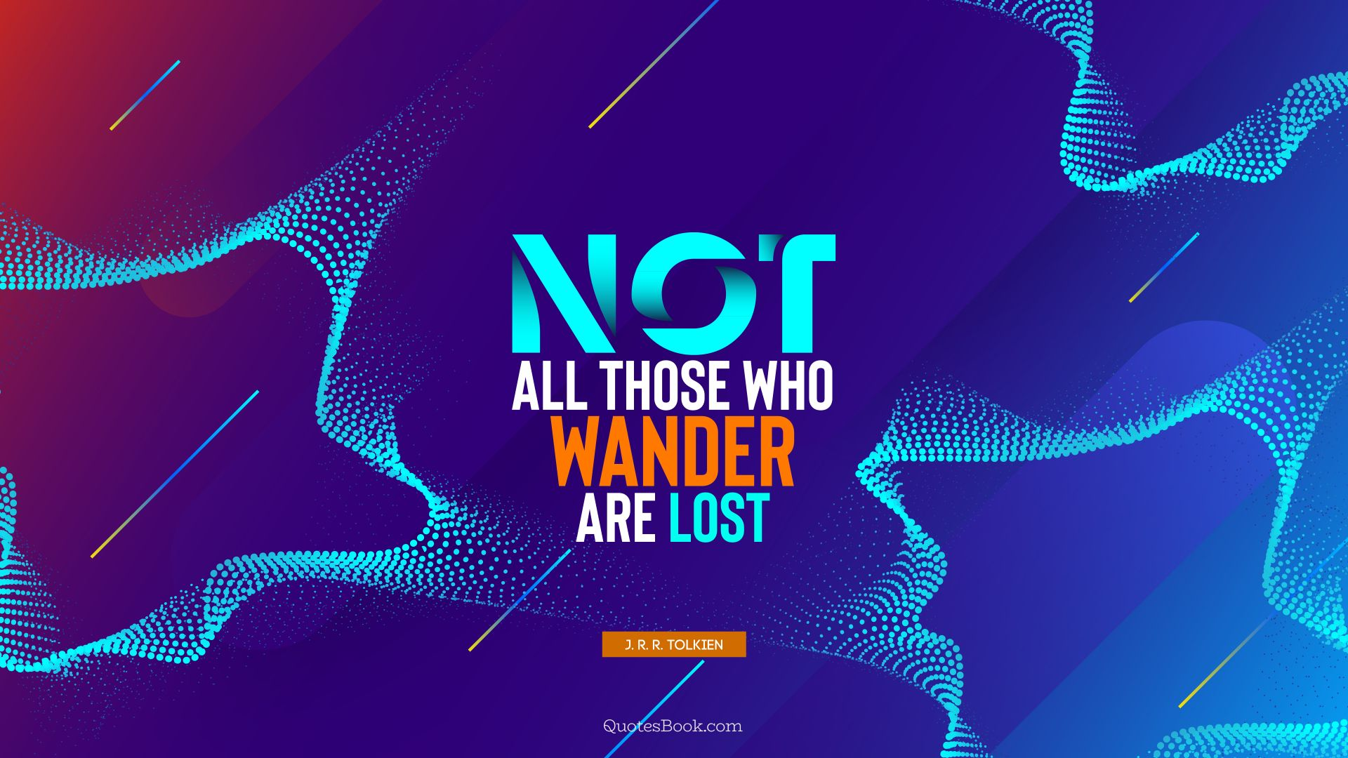 Not all those who wander are lost. - Quote by J. R. R. Tolkien