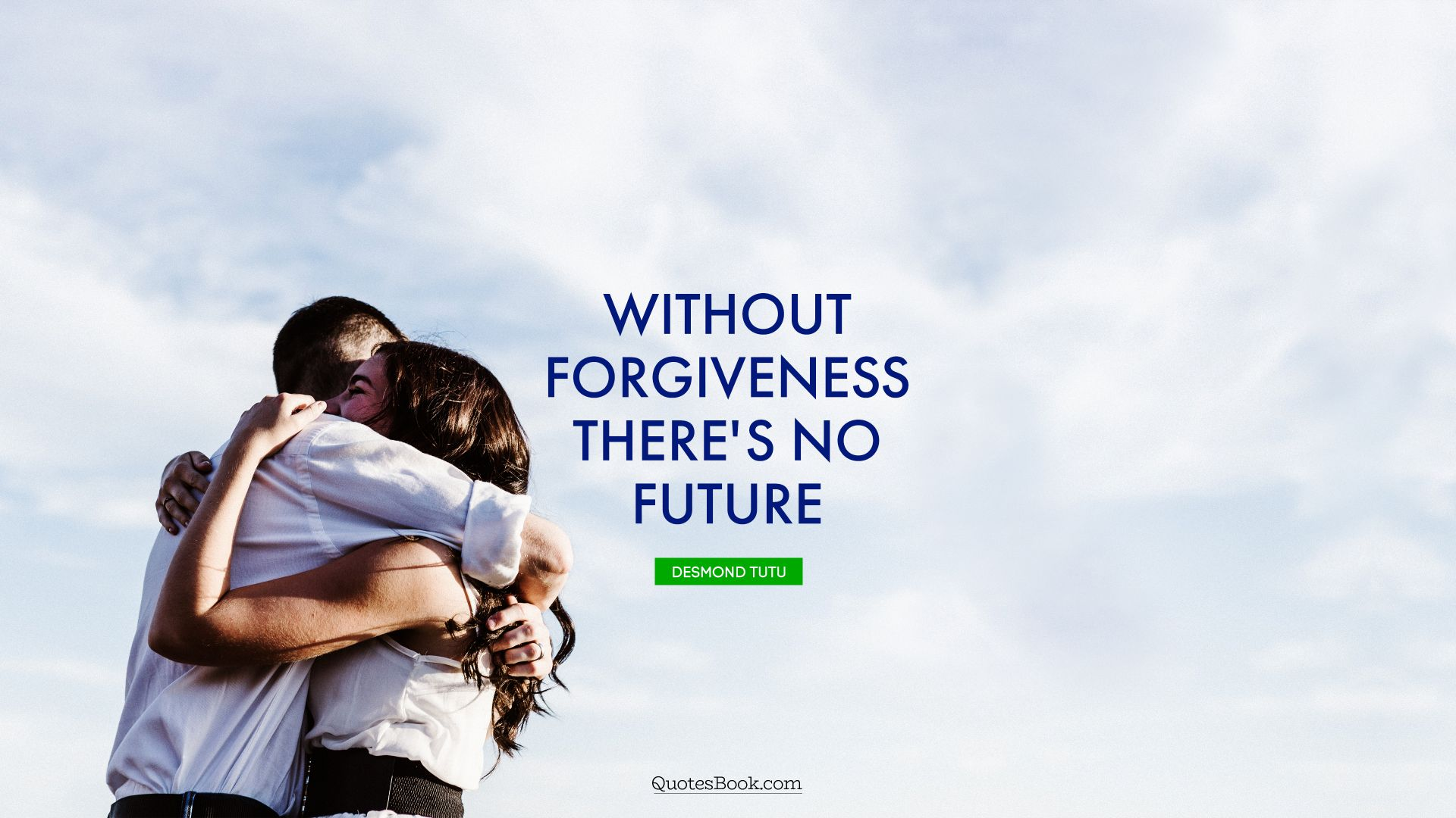 Without forgiveness, there's no future. - Quote by Desmond Tutu