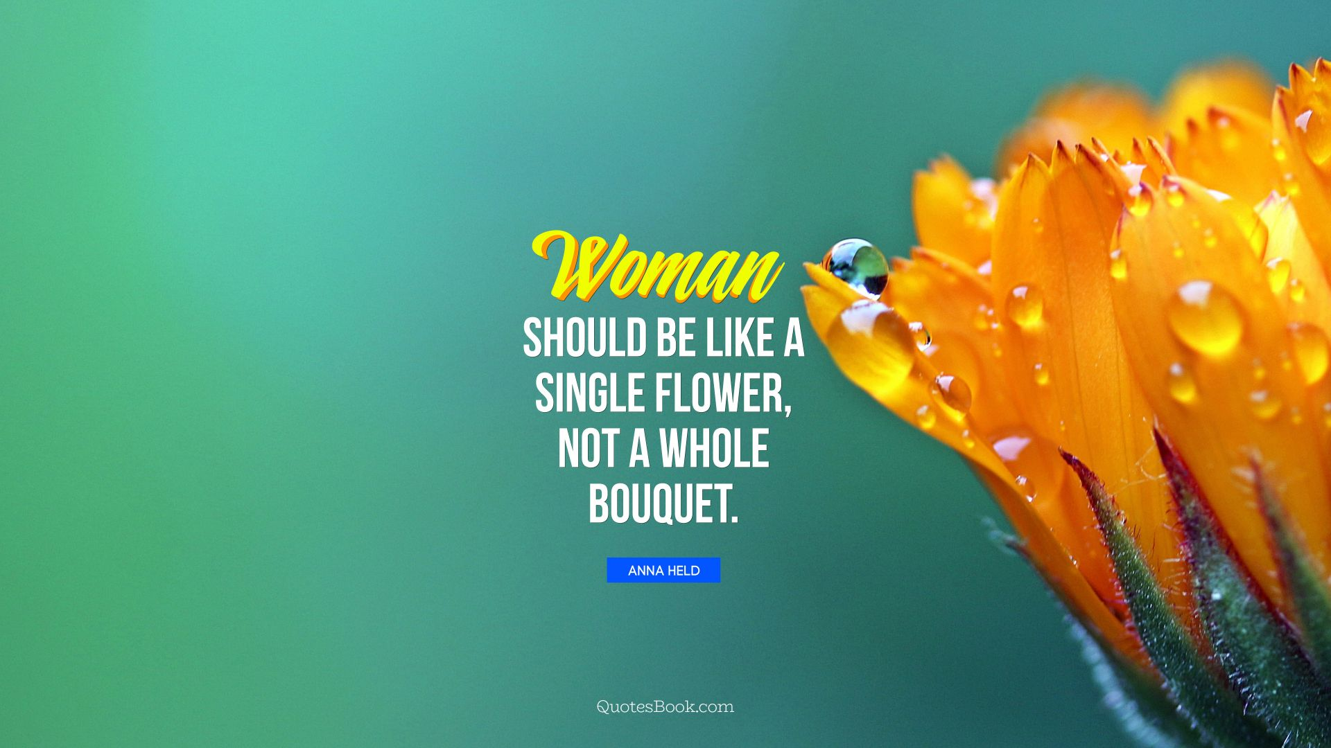 A woman should be like a single flower, not a whole bouquet. - Quote by Anna Held