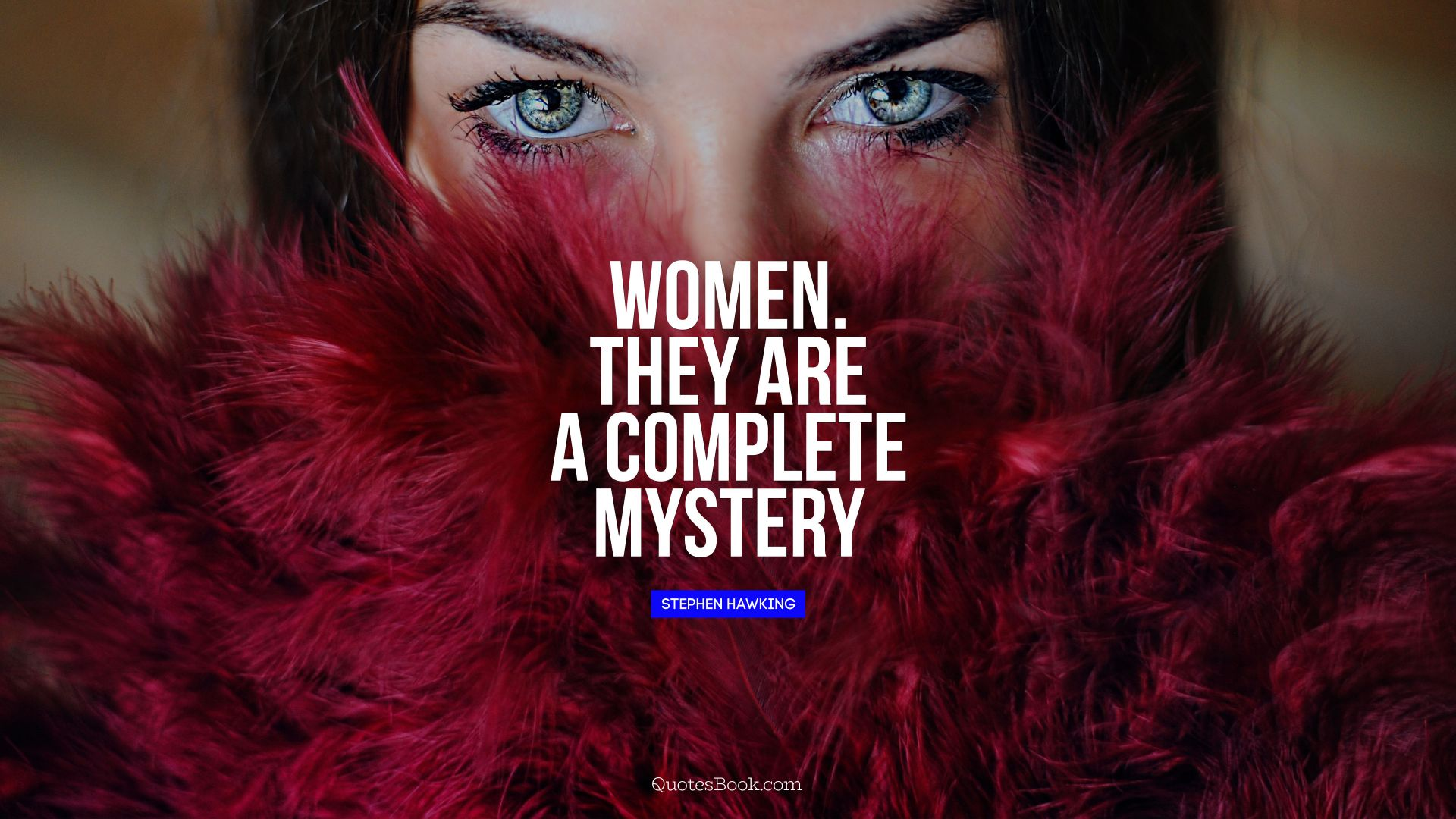 Women. They are a complete mystery. - Quote by Stephen Hawking