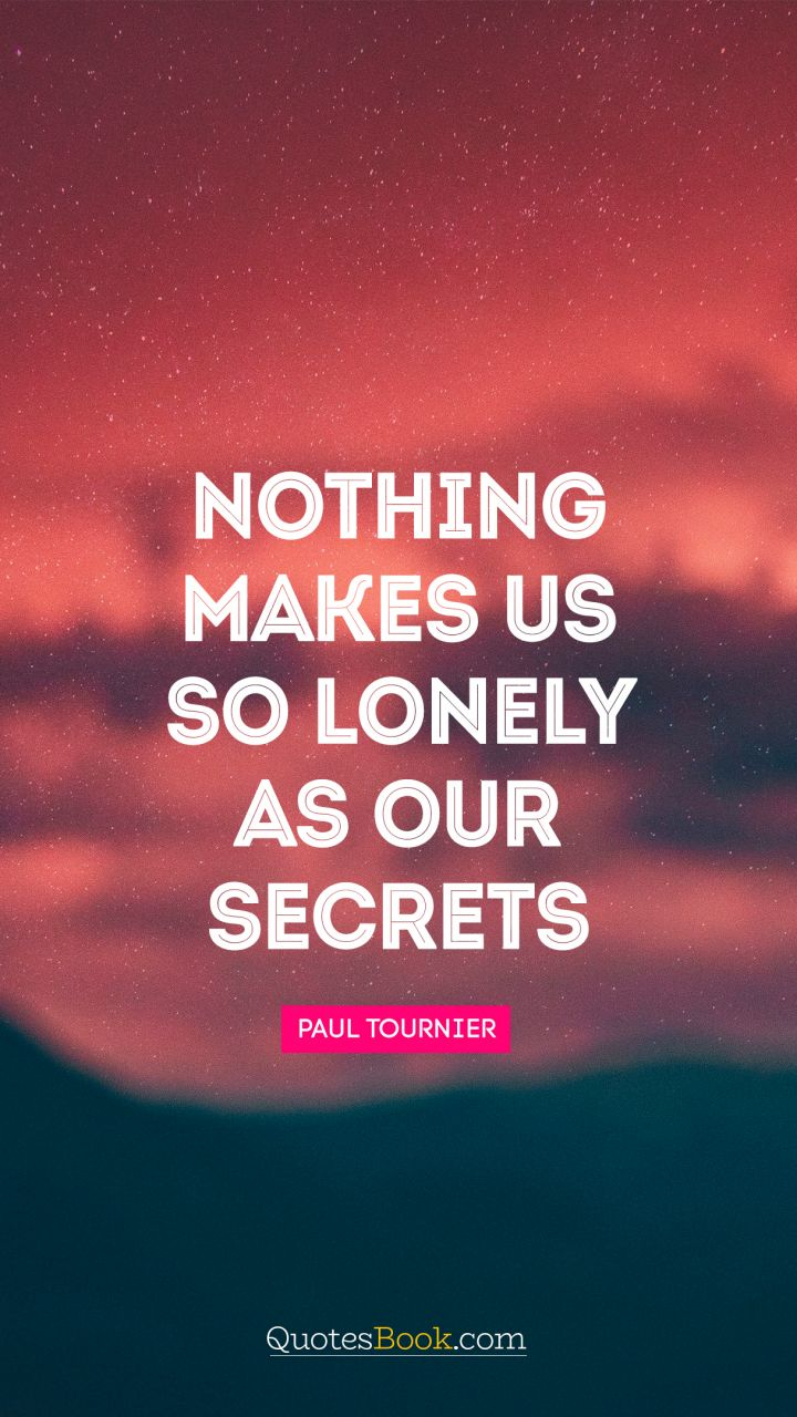 Nothing makes us so lonely as our secrets. - Quote by Paul Tournier