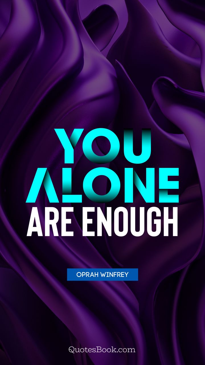 You alone are enough. - Quote by Oprah Winfrey