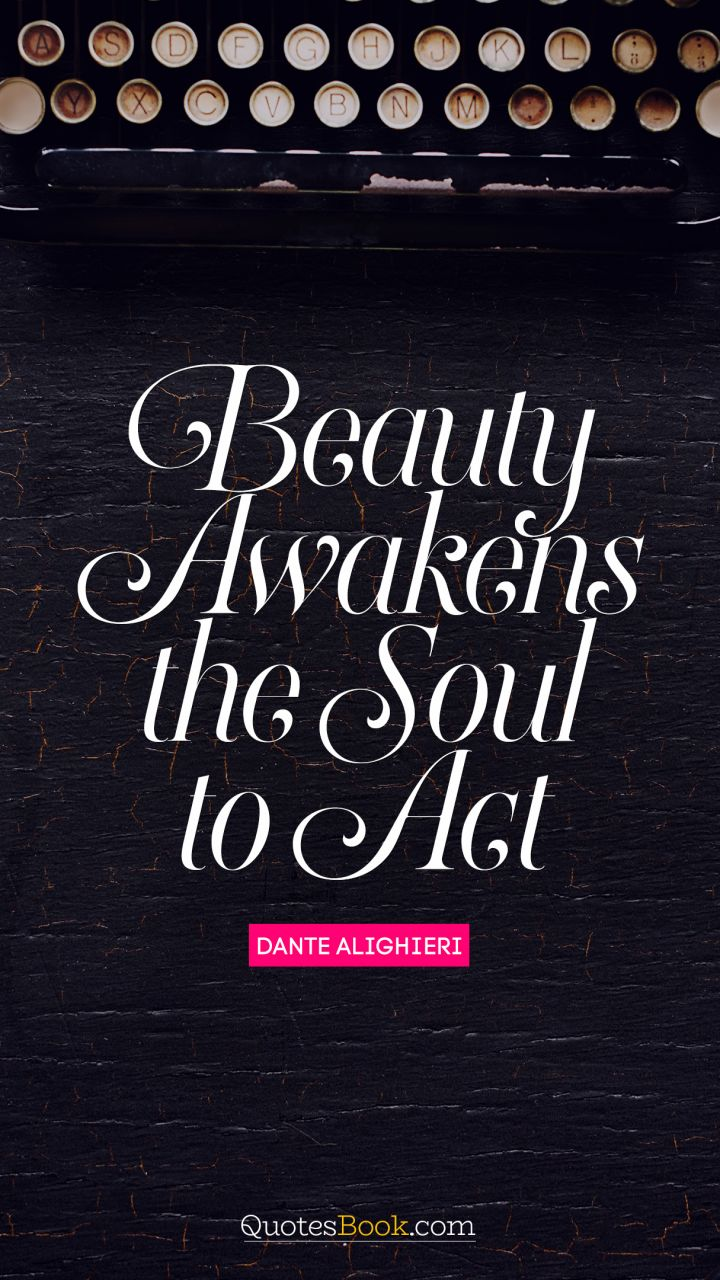 Dante Quotes Beauty Awakens The Soul To Act Quotedante Alighieri