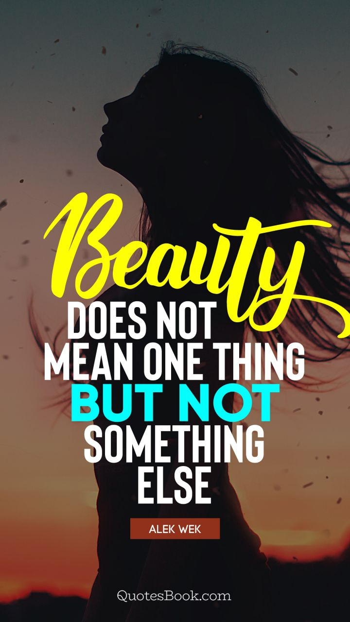 Beauty does not mean one thing but not something else. - Quote by Alek Wek