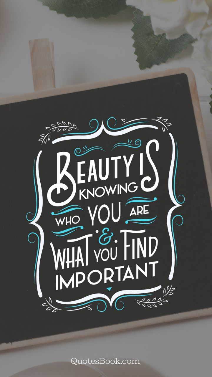 Beauty is knowing who you are and what you find important