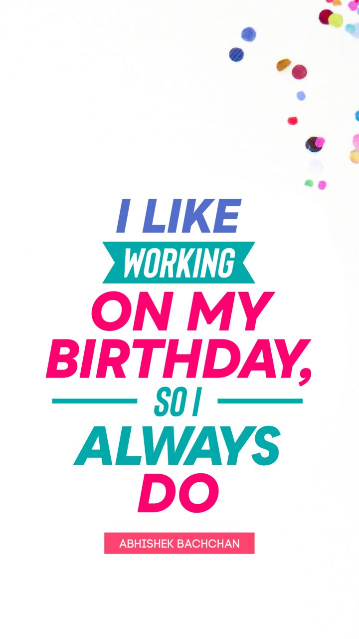 Pleasant I Like Working On My Birthday So I Always Do Quote By Abhishek Personalised Birthday Cards Paralily Jamesorg