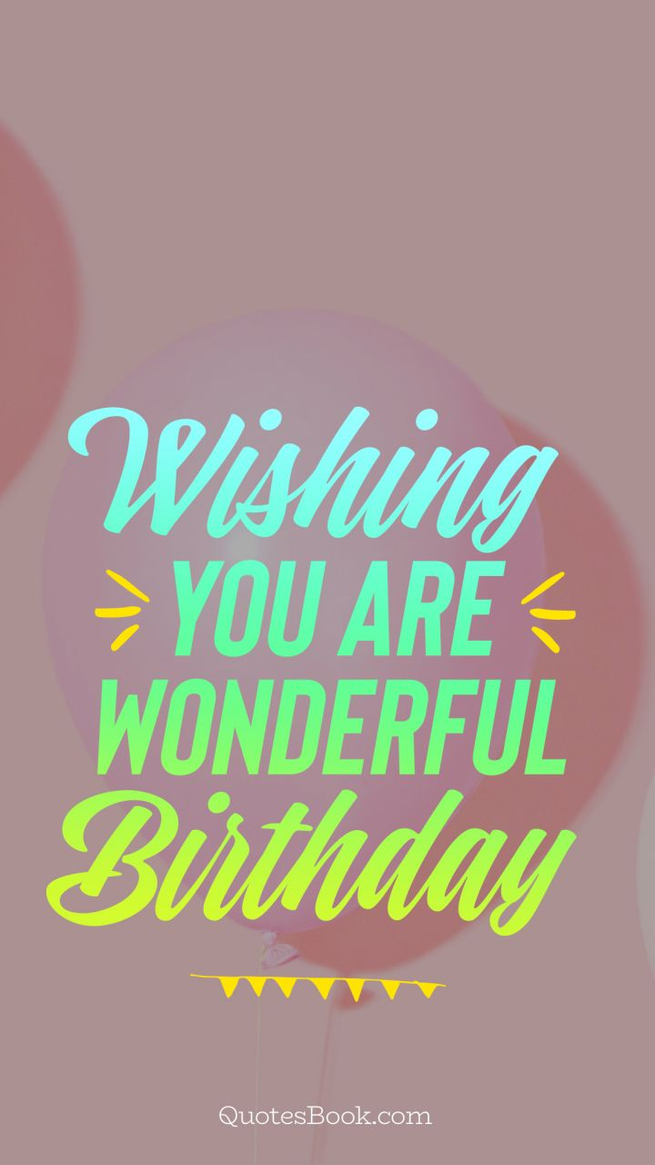 Wishing you are wonderful birthday