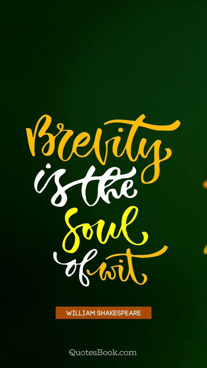 Brevity is the soul of wit. - Quote by William Shakespeare