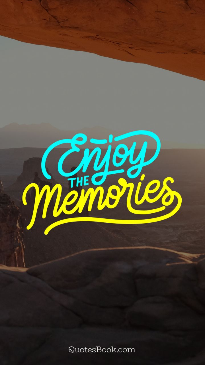 Enjoy the memories