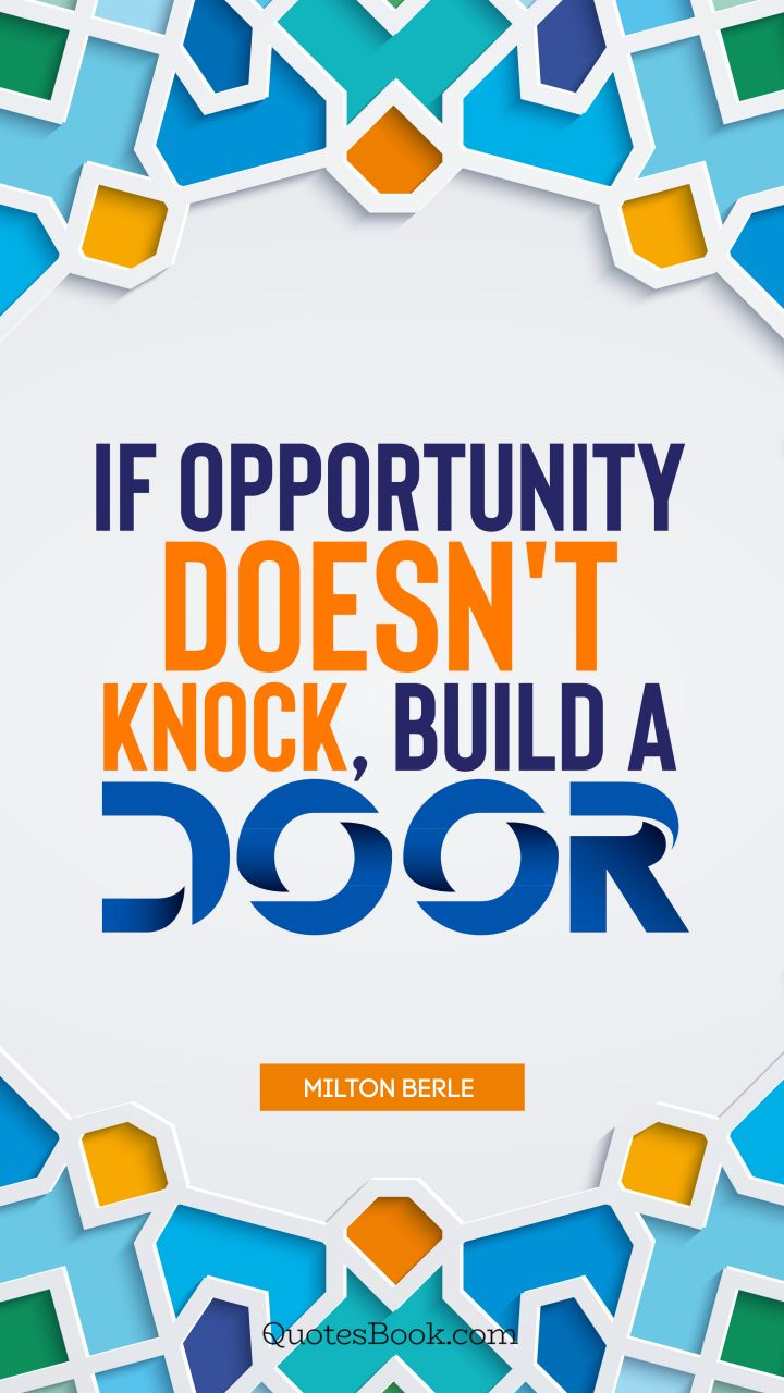 If Opportunity Doesnt Knock Build A Door Quote By Milton Berle