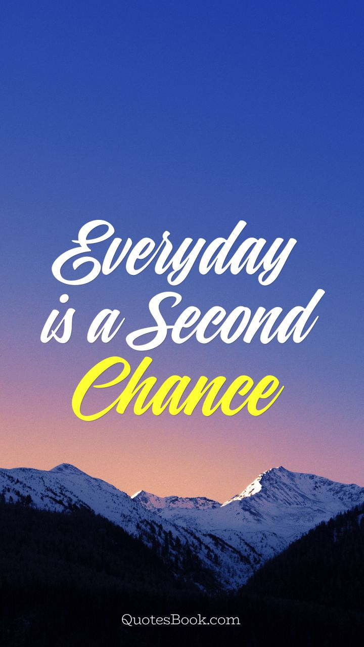 Everyday is a Second Chance - QuotesBook