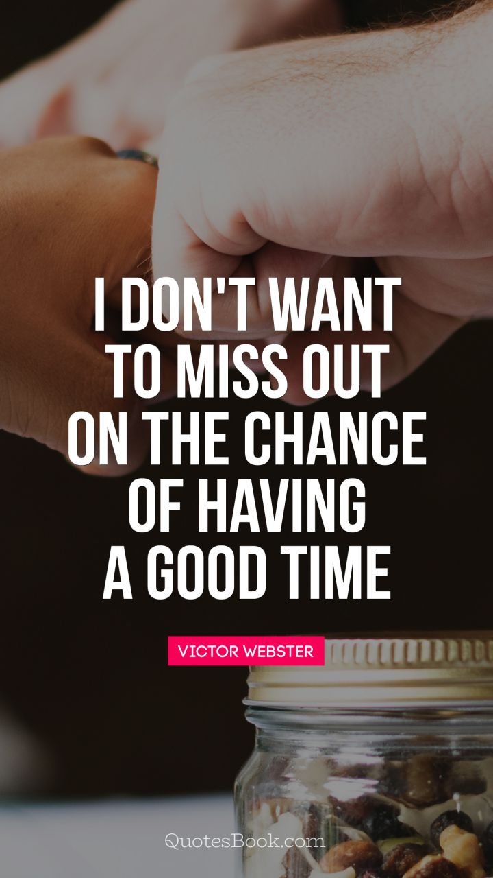 I don't want to miss out on the chance of having a good time. - Quote by Victor Webster