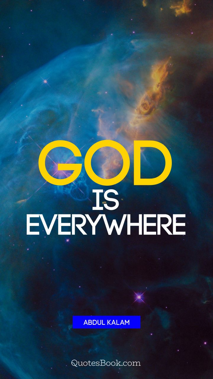 God is everywhere. - Quote by Abdul Kalam
