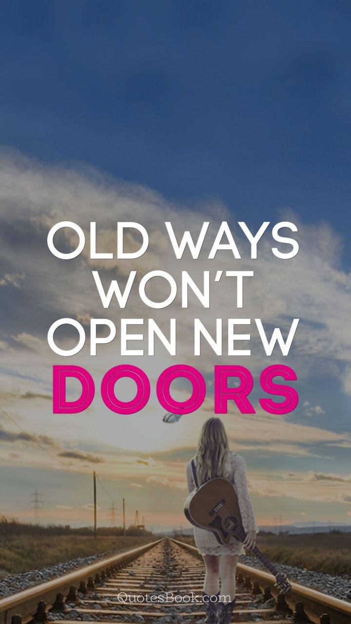 ... Old ways won\u0027t open new doors & Old ways won\u0027t open new doors - QuotesBook
