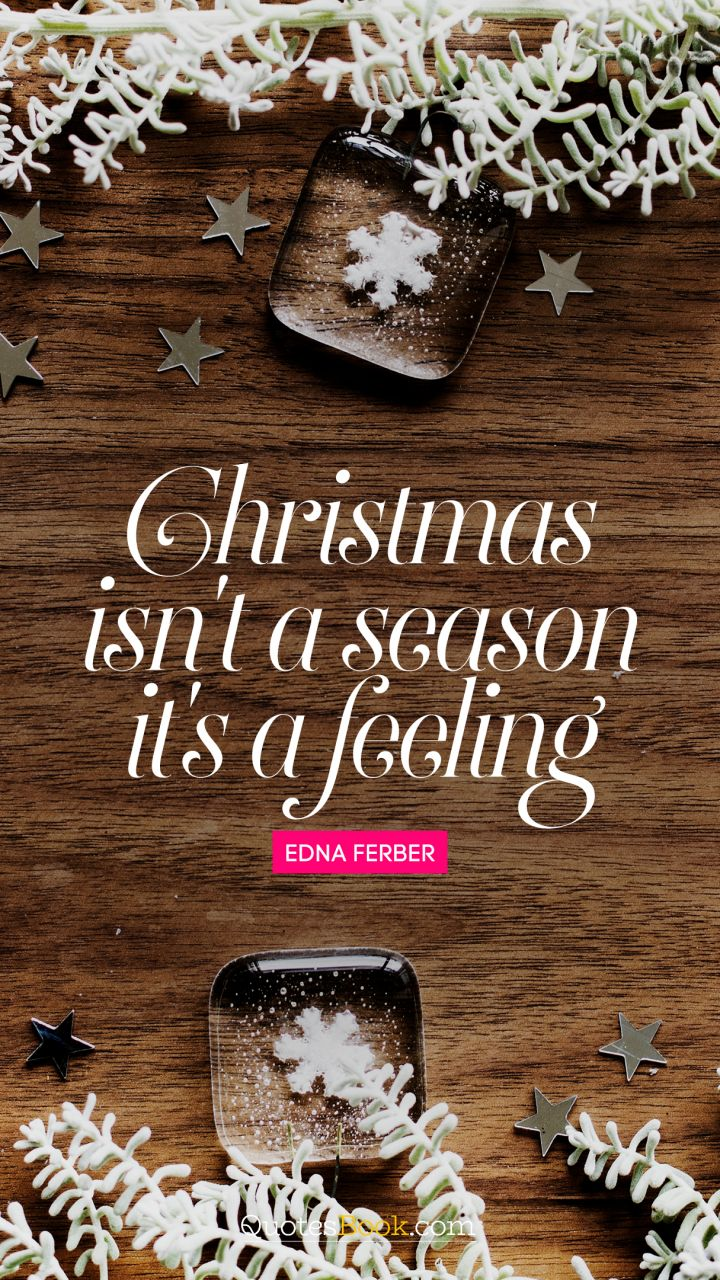 Christmas is a time of year that's so romantic. - Quote by Edna Ferber