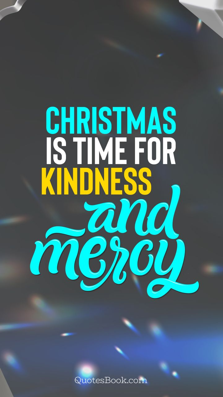 Christmas is time for kindness and mercy. - Quote by QuotesBook