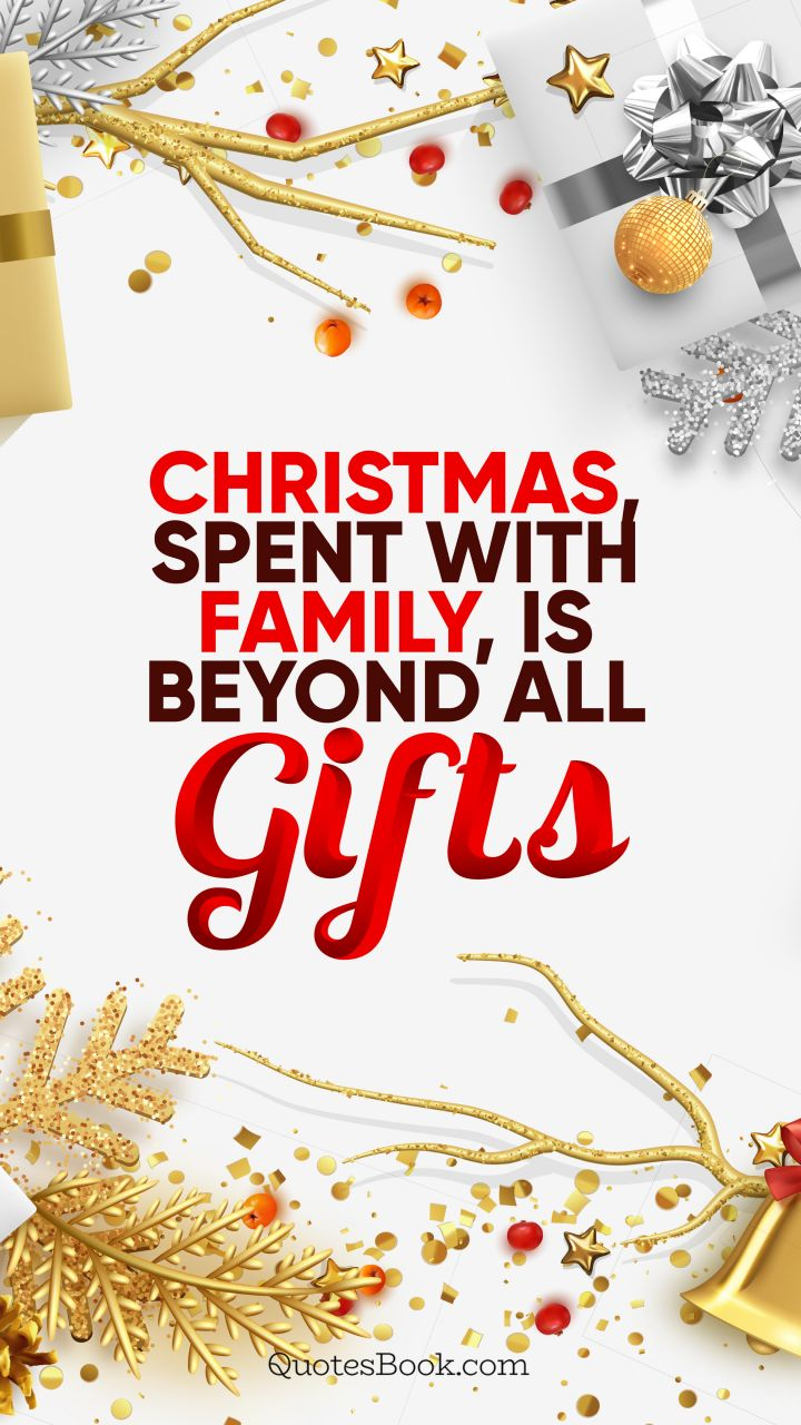 Christmas, spent with family, is beyond all gifts. - Quote by QuotesBook