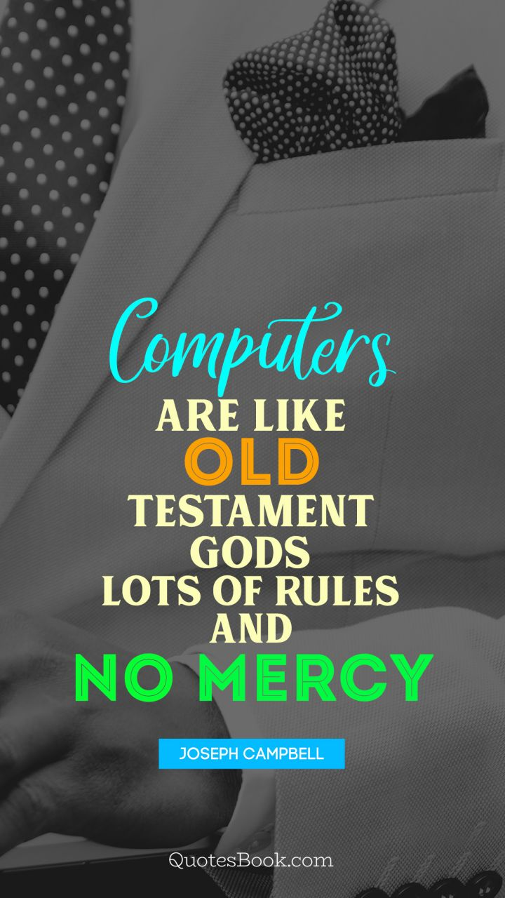 Computers are like Old Testament gods lots of rules and no mercy. - Quote by Joseph Campbell