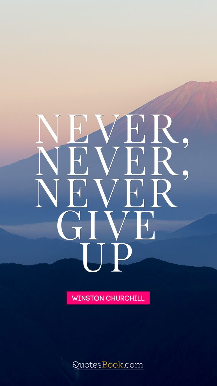 Quotes Never Give Up Never Never Never Give Up Quotewinston Churchill  Quotesbook