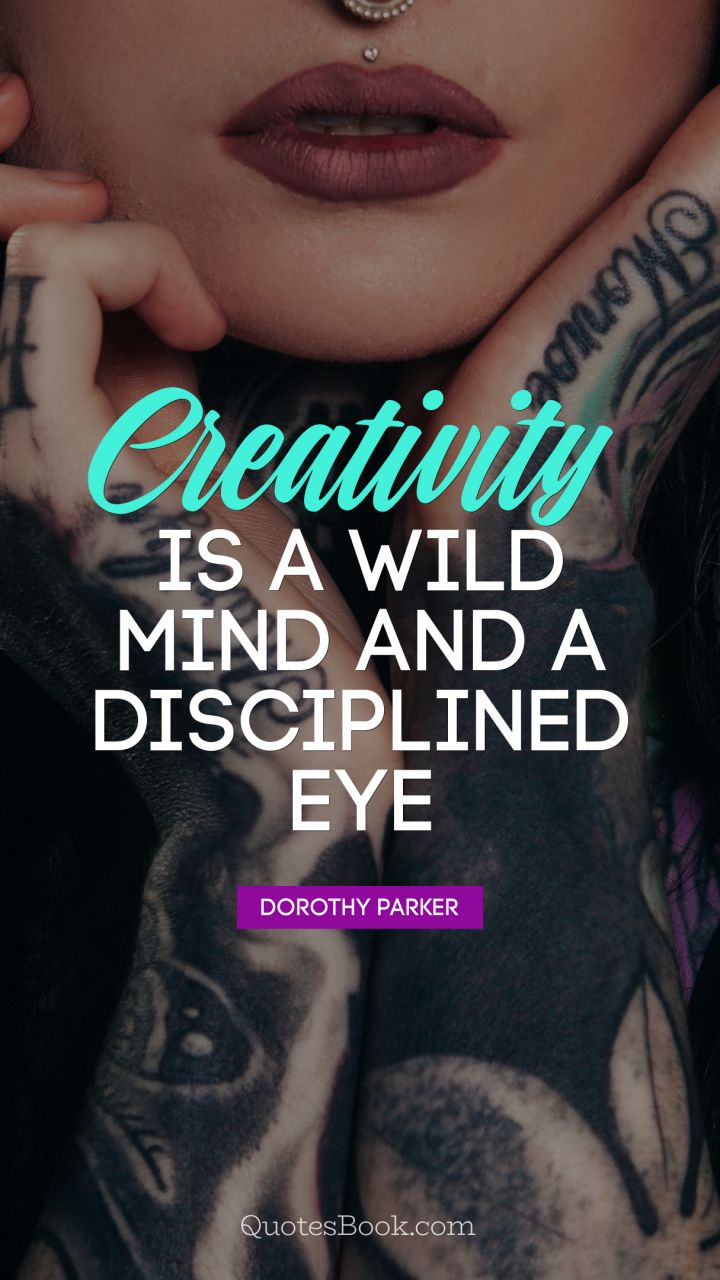 Creativity is a wild mind and a disciplined eye. - Quote by Dorothy Parker
