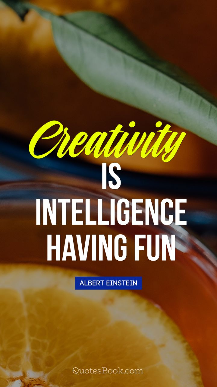 Creativity is intelligence having fun  - Quote by Albert