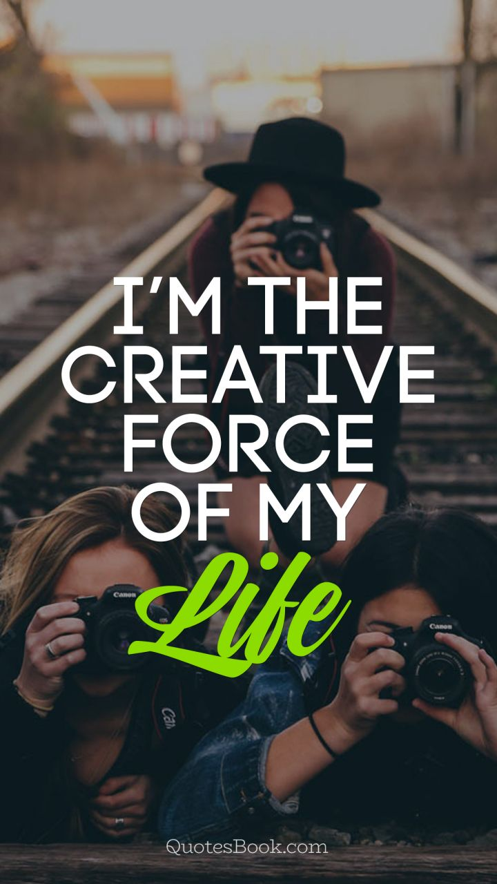 I am the creative force of my life