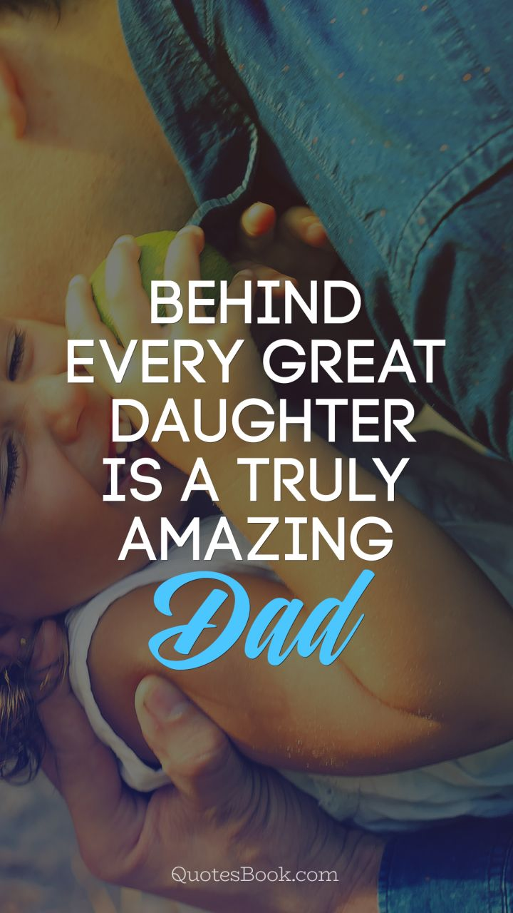 Behind every great daughter is a truly amazing dad
