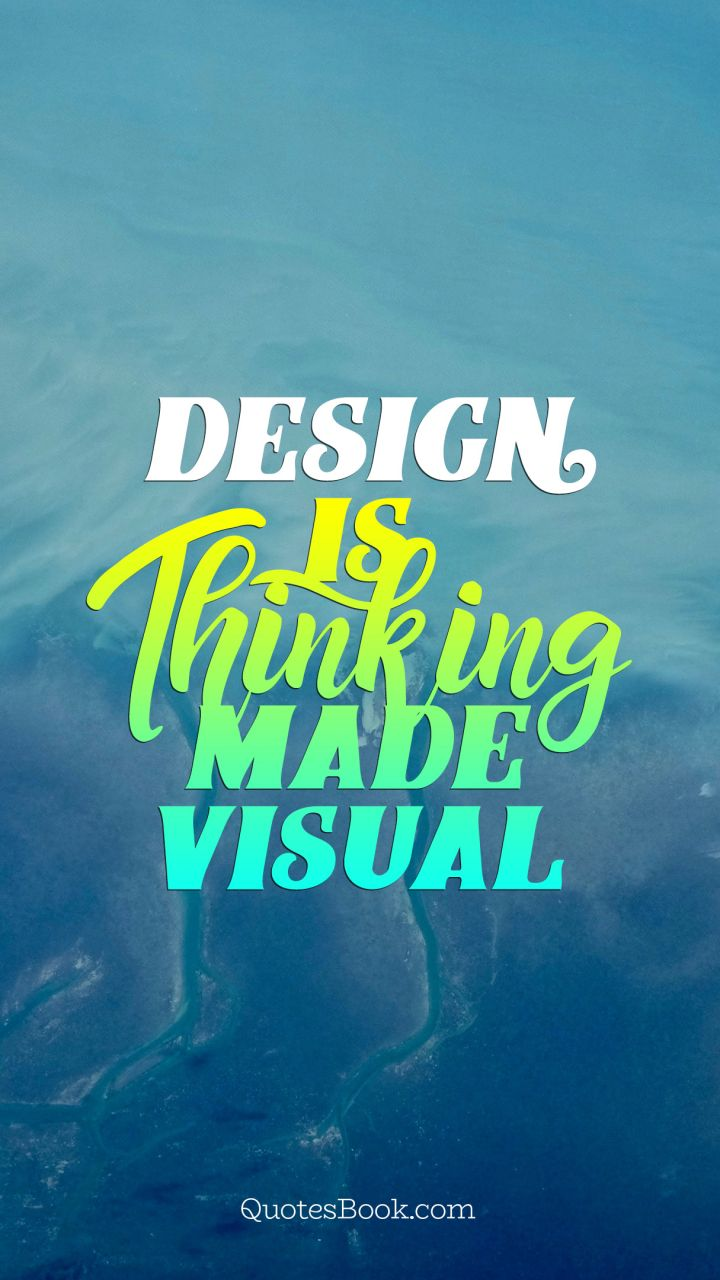 Design Is Thinking Made Visual Quotesbook