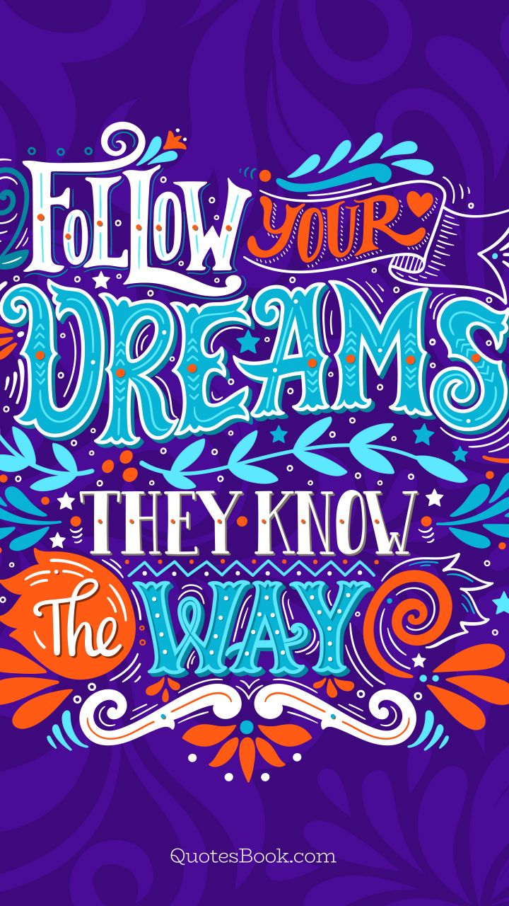 Follow your dreams they know the way. - Quote by Kobi Yamada