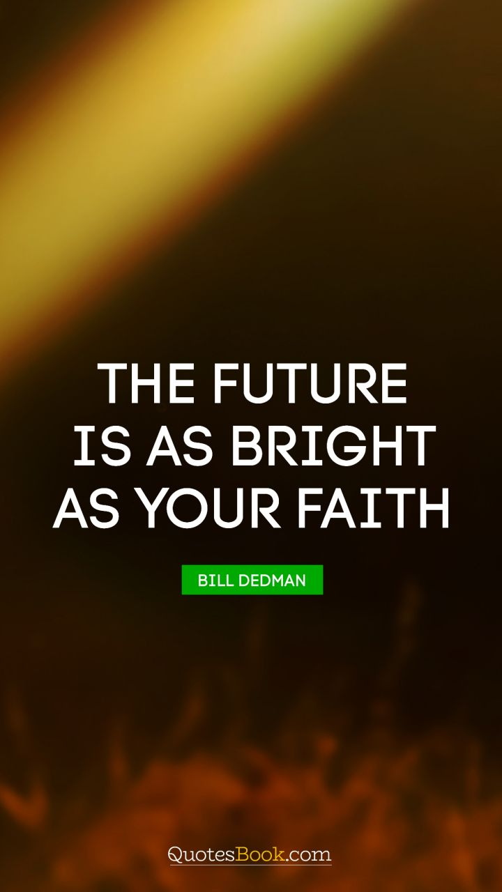The Future Is As Bright As Your Faith Quote By Thomas S Monson