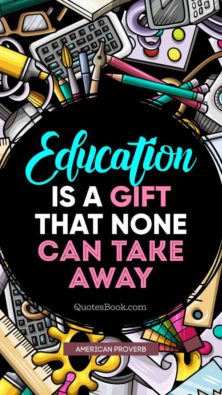 Education is a gift that none can take away. - Quote by