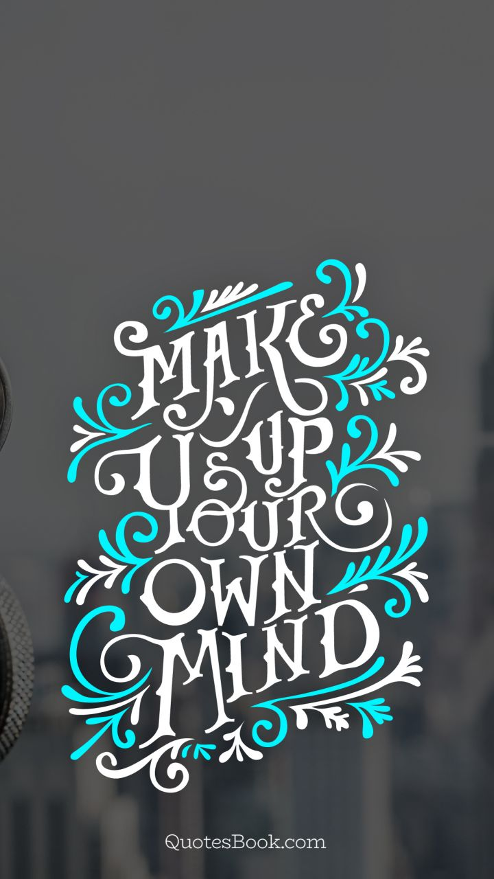 Make Up Your Own Mind Quotesbook