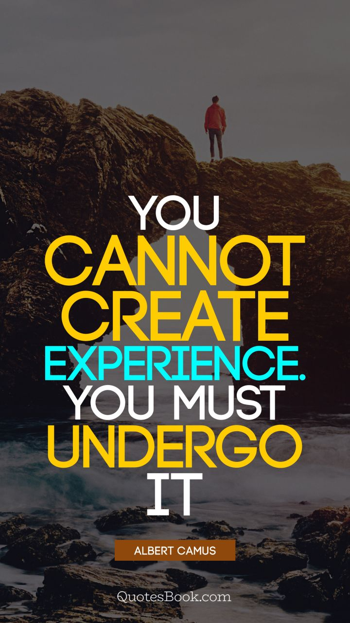 You cannot create experience. You must undergo it. - Quote by Albert Camus