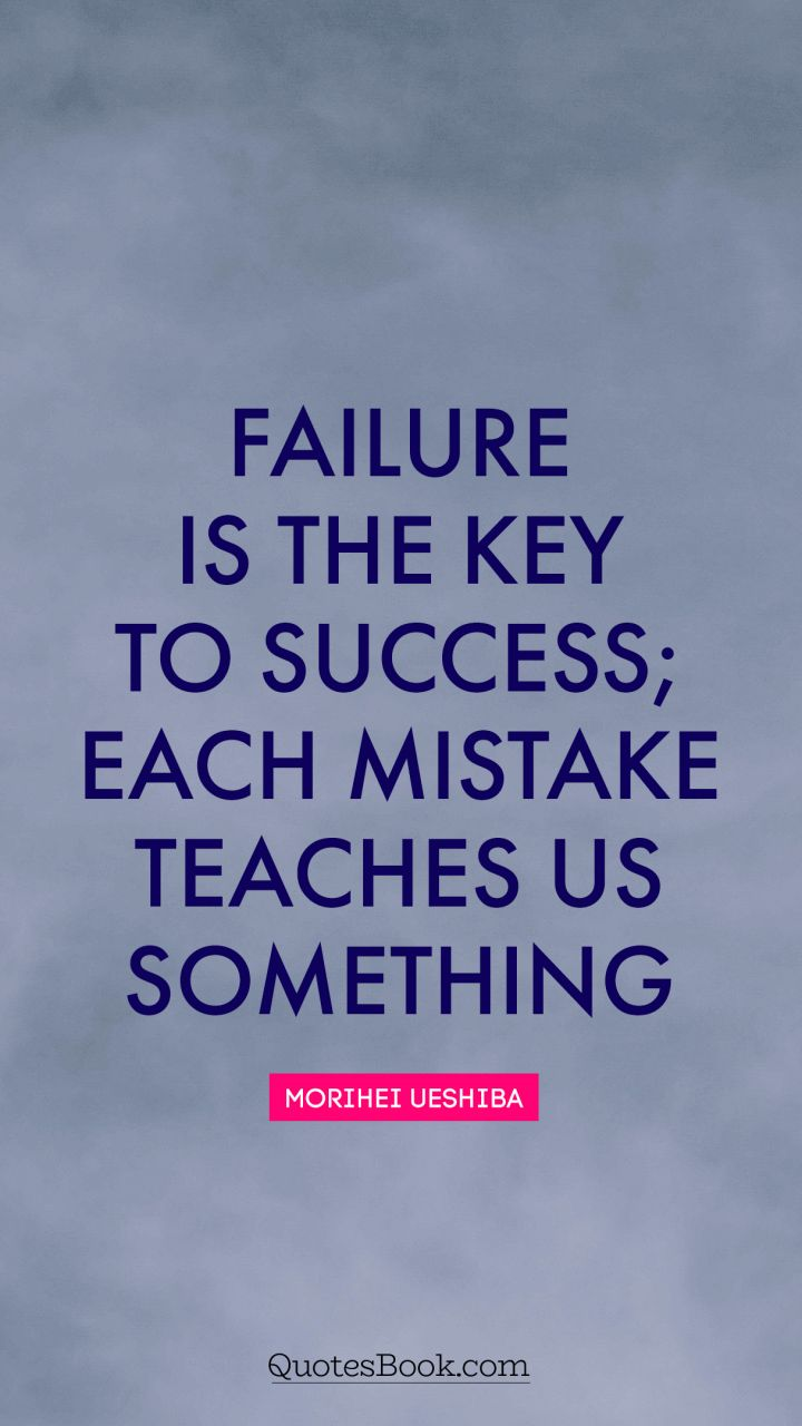 Failure Quotes Failure is the key to success; each mistake teaches us something  Failure Quotes