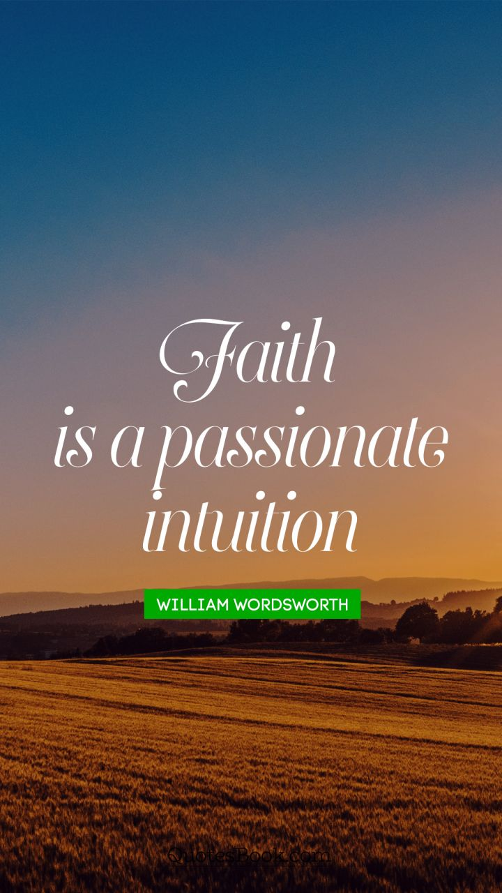 Faith Is A Passionate Intuition Quote By William Wordsworth