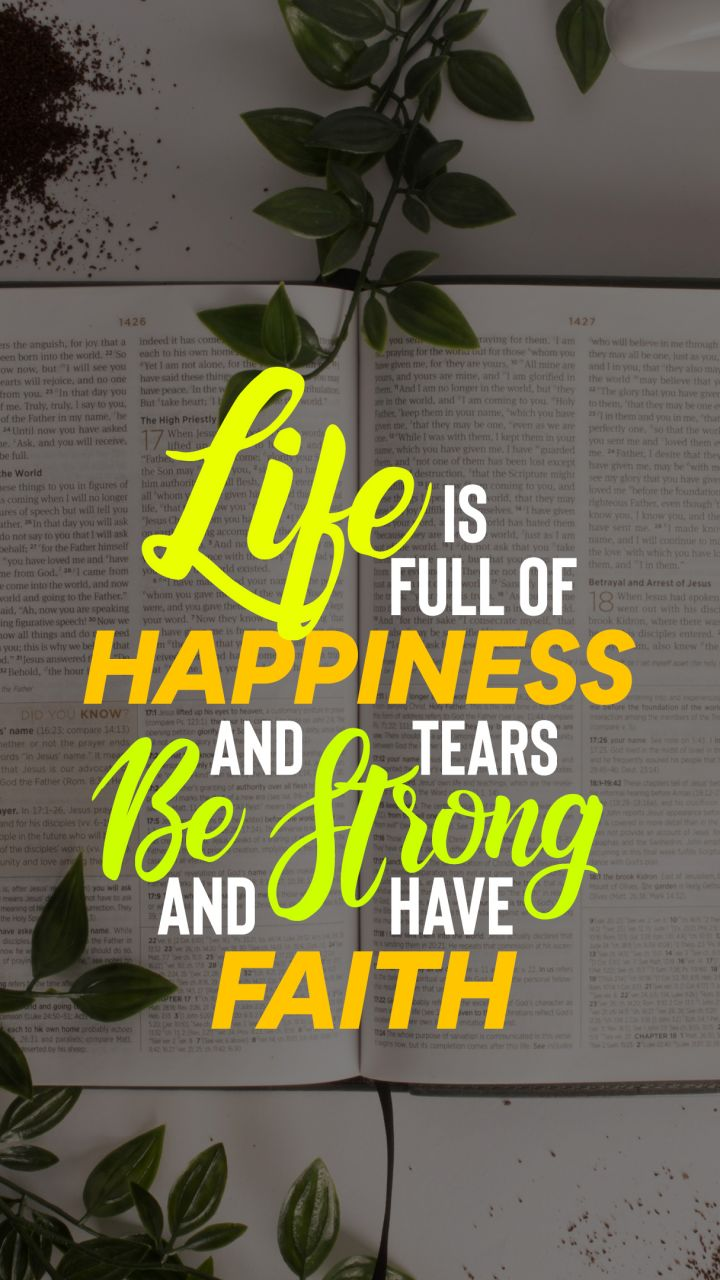 Life Is Full Of Happiness And Tears Be Strong And Have Faith