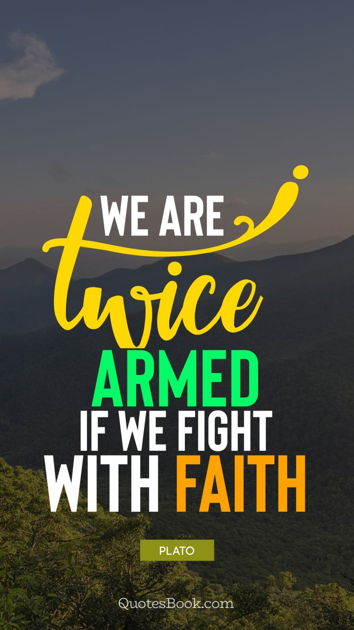 We are twice armed if we fight with faith. - Quote by Plato