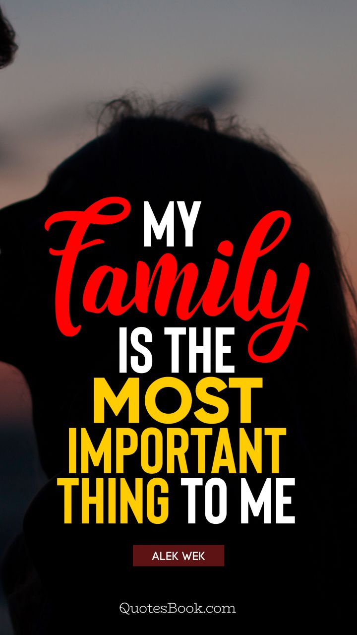 My Family Is The Most Important Thing To Me Quote By Alek Wek