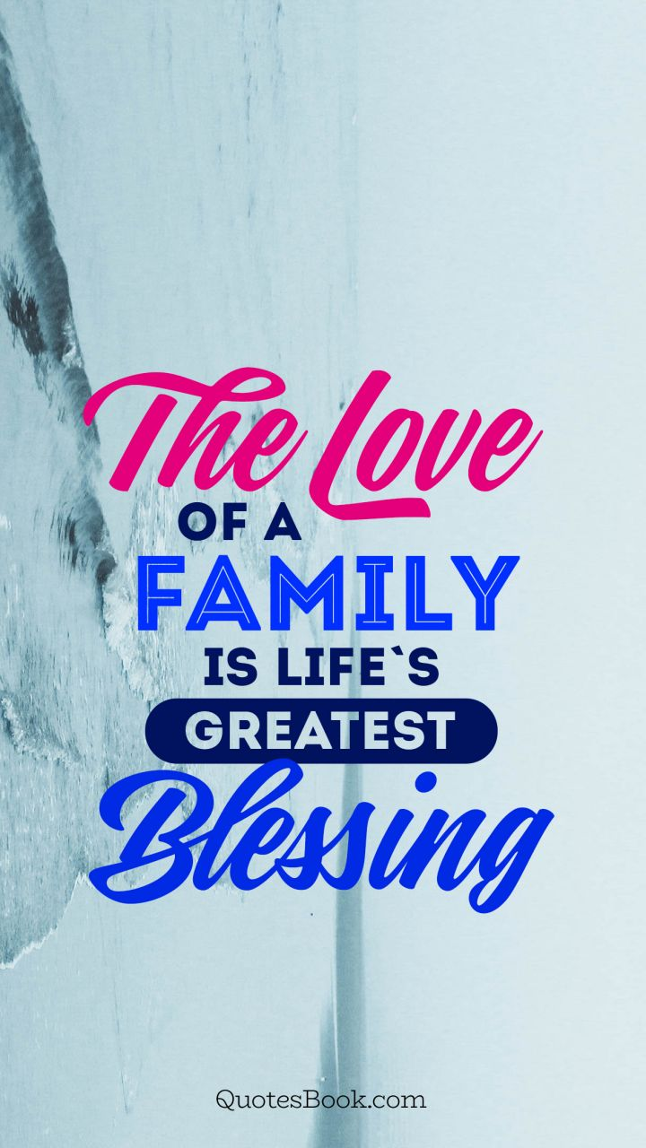 elegant the love of a family is lifes greatest blessing quote