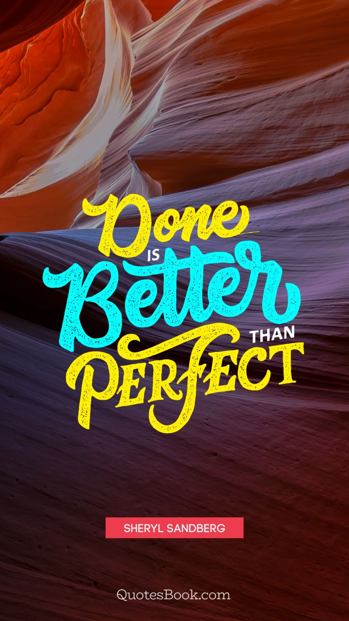 Done is better than perfect. - Quote by Sheryl Sandberg