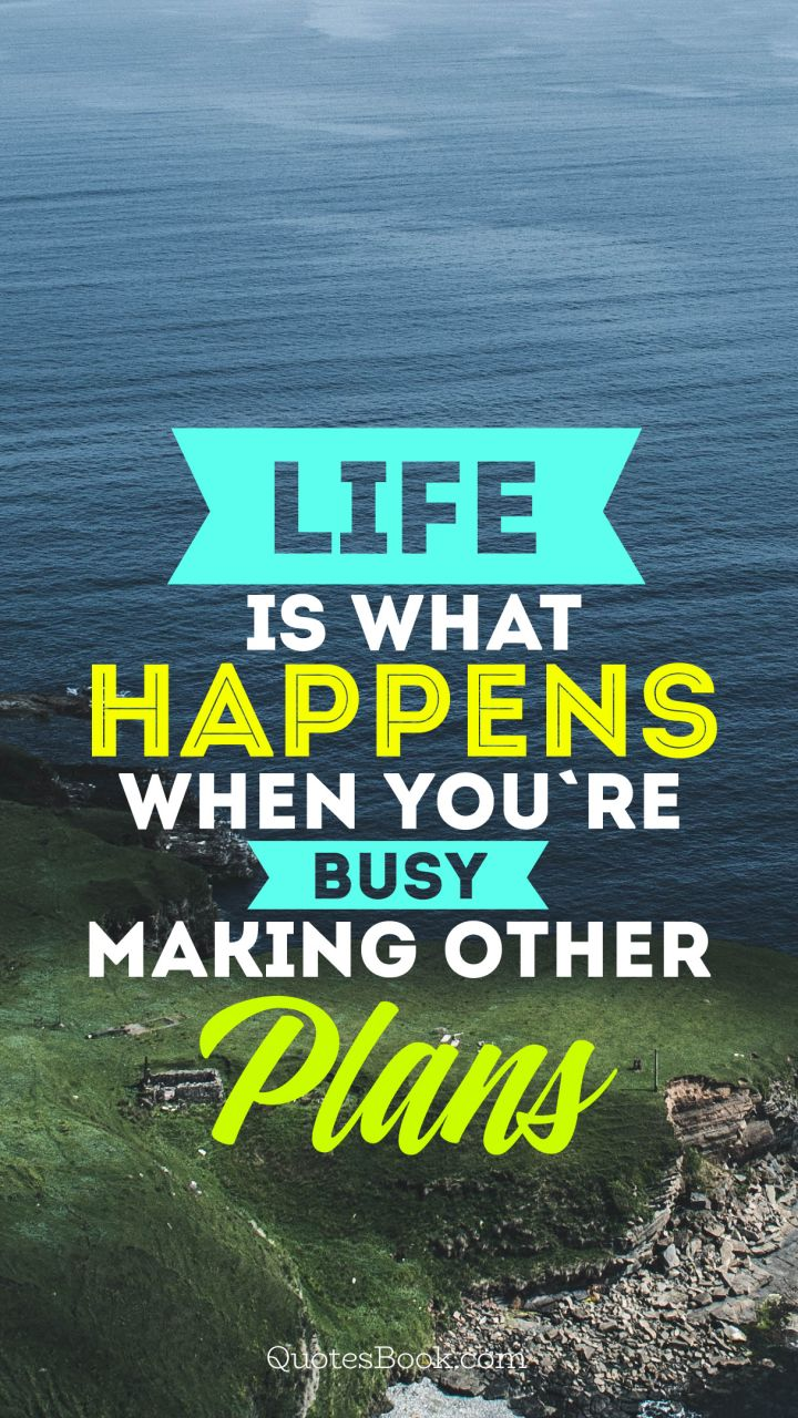 L'ANGOLO DELLE FRASI... - Pagina 38 Famous-quote-life-is-what-happens-when-youre-busy-making-other-plans-2833