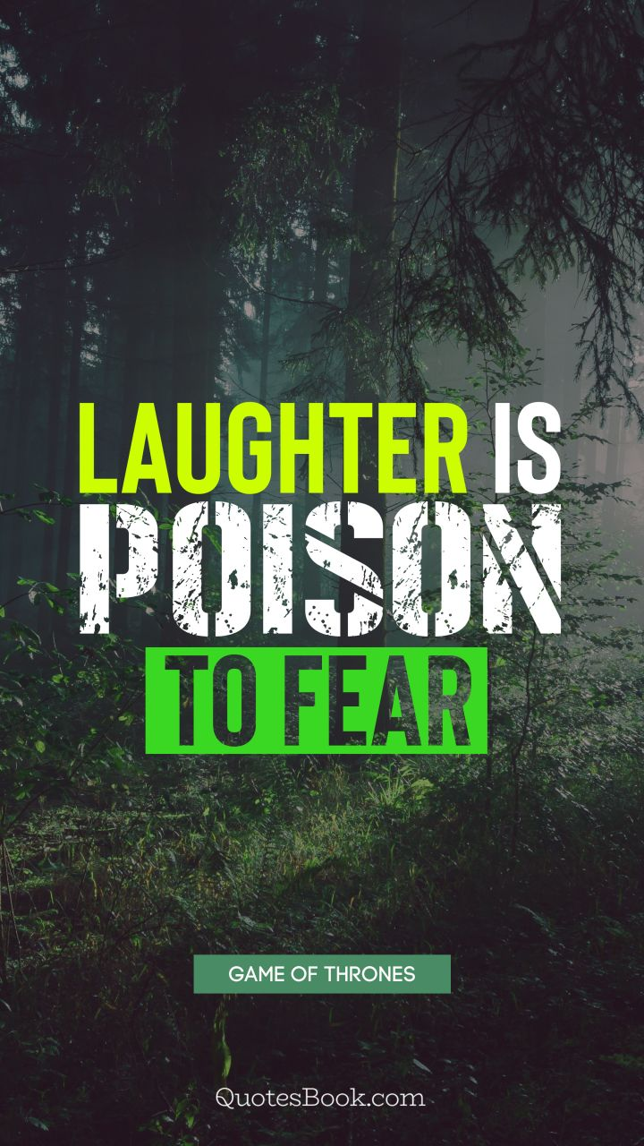 Laughter is poison to fear. - Quote by George R.R. Martin