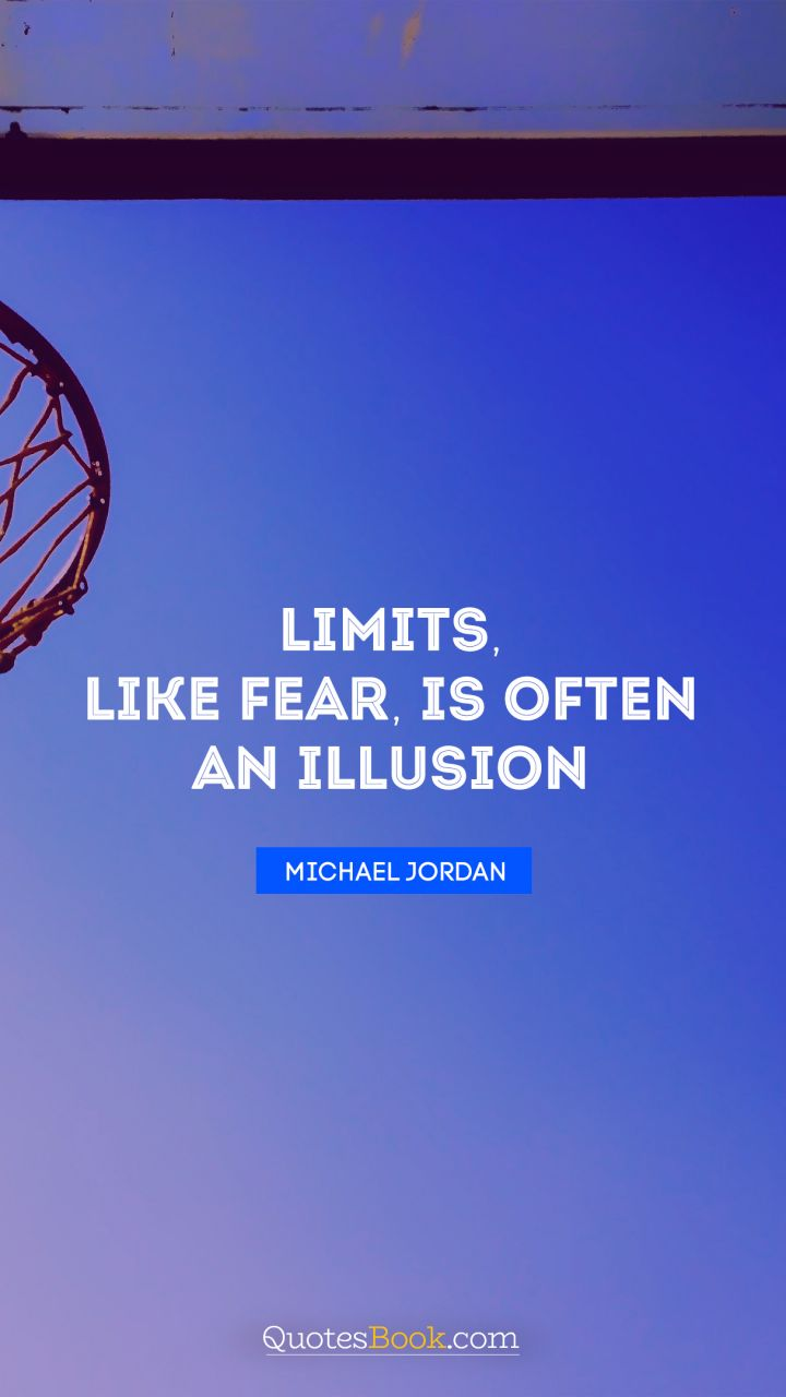 Limits, like fear, is often an illusion  - Quote by Michael