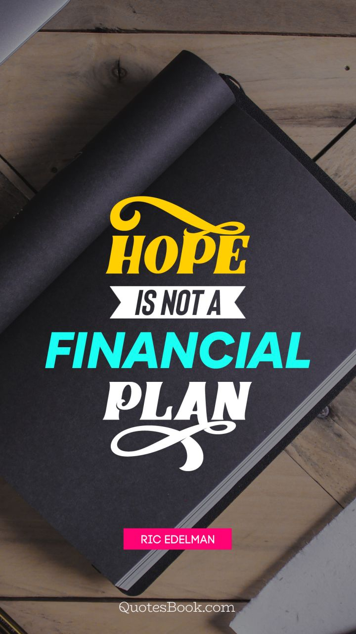 Hope is not a financial plan. - Quote by Ric Edelman