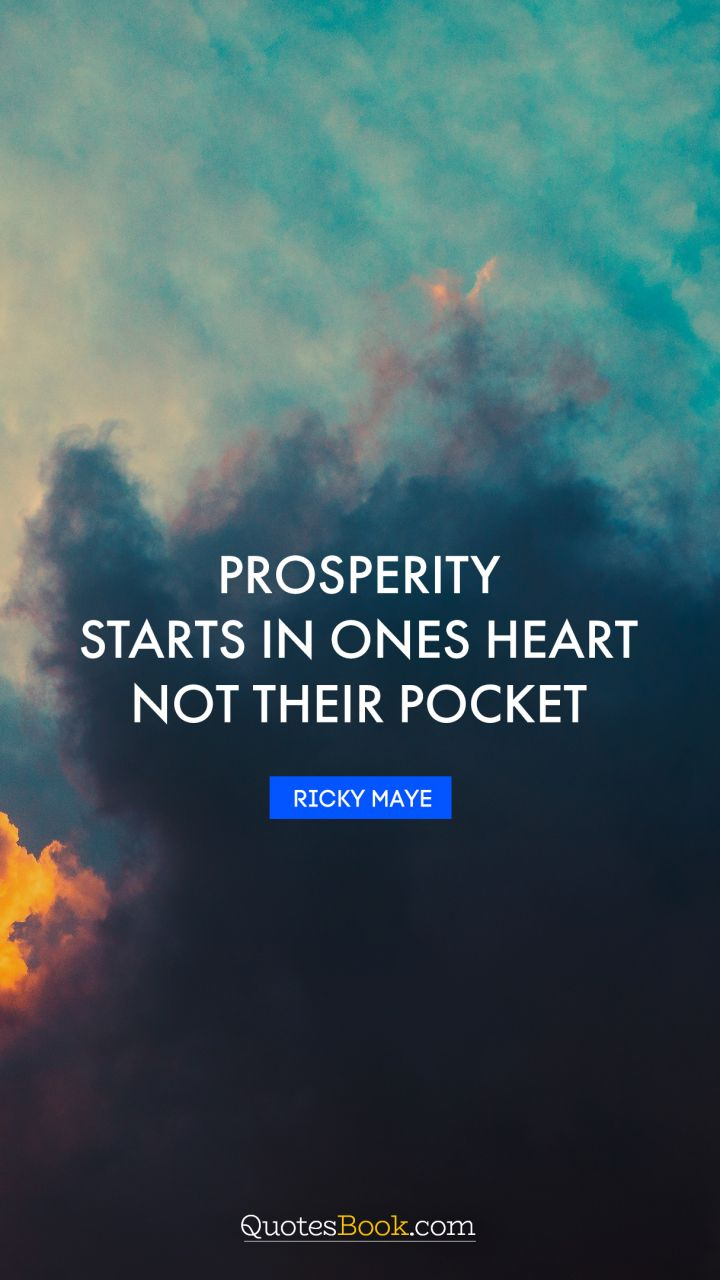 Prosperity Starts In Ones Heart Not Their Pocket Quote By Ricky