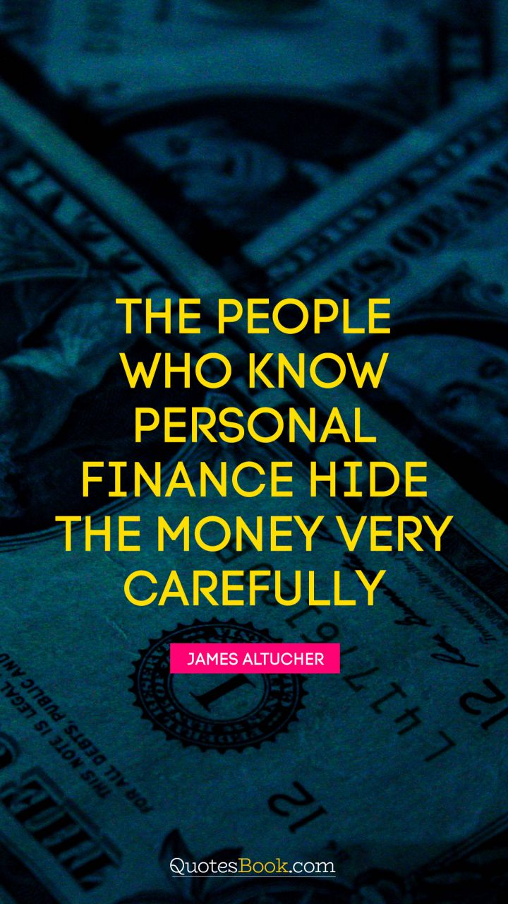Finance Quotes The People Who Know Personal Finance Hide The Money Very Carefully