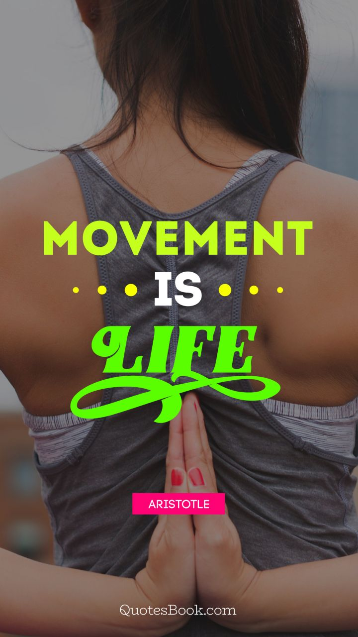 Movement is life. - Quote by Aristotle