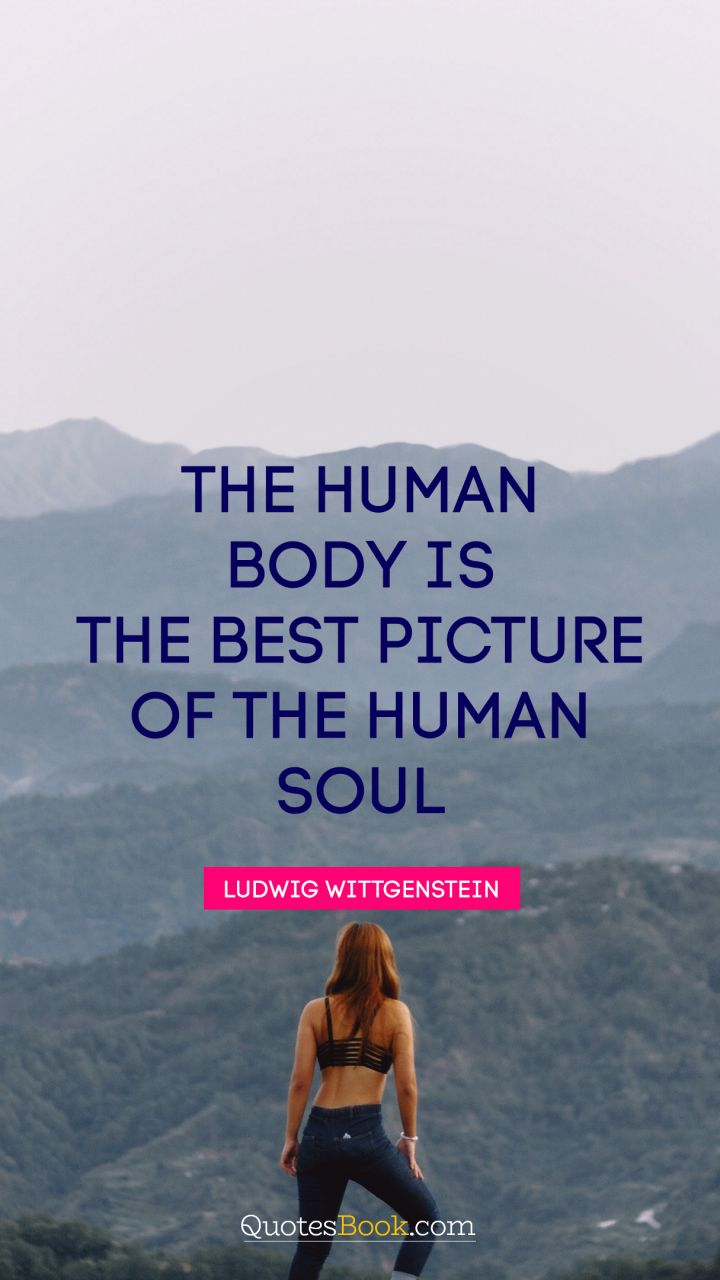 The human body is the best picture of the human soul. - Quote by Ludwig Wittgenstein